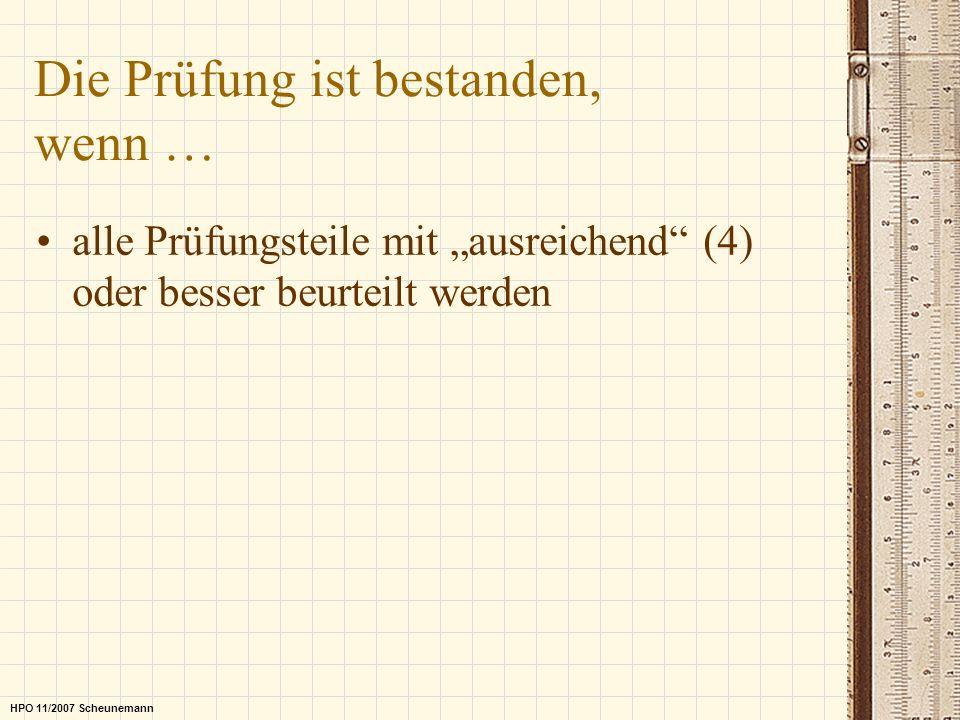 Die Prüfung ist bestanden, wenn … alle Prüfungsteile mit ausreichend (4) oder besser beurteilt werden HPO 11/2007 Scheunemann