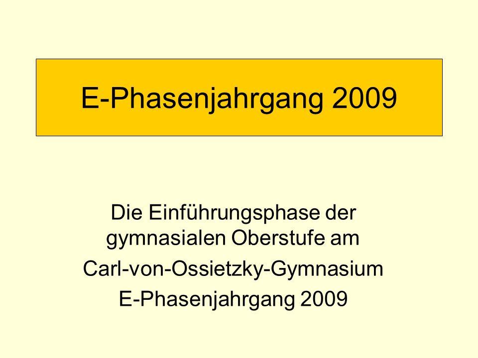 E-Phasenjahrgang 2009 Die Einführungsphase der gymnasialen Oberstufe am Carl-von-Ossietzky-Gymnasium E-Phasenjahrgang 2009