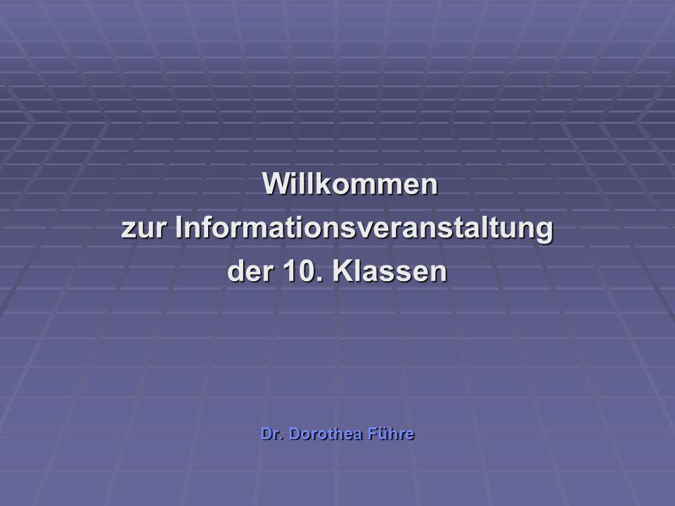 Willkommen zur Informationsveranstaltung der 10. Klassen Dr. Dorothea Führe