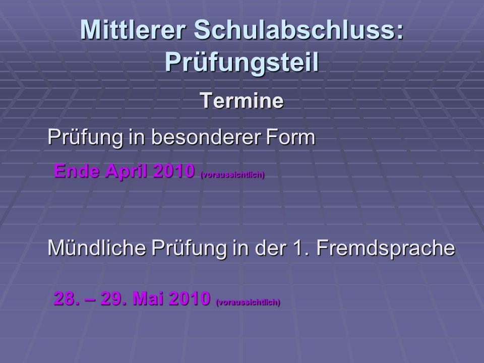 Mittlerer Schulabschluss: Prüfungsteil Termine Prüfung in besonderer Form Ende April 2010 (voraussichtlich) Mündliche Prüfung in der 1.