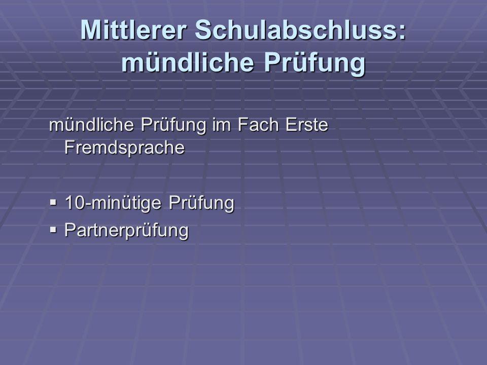 Mittlerer Schulabschluss: mündliche Prüfung mündliche Prüfung im Fach Erste Fremdsprache 10-minütige Prüfung 10-minütige Prüfung Partnerprüfung Partnerprüfung