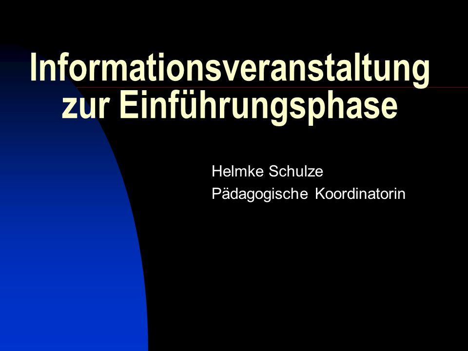 Informationsveranstaltung zur Einführungsphase Helmke Schulze Pädagogische Koordinatorin