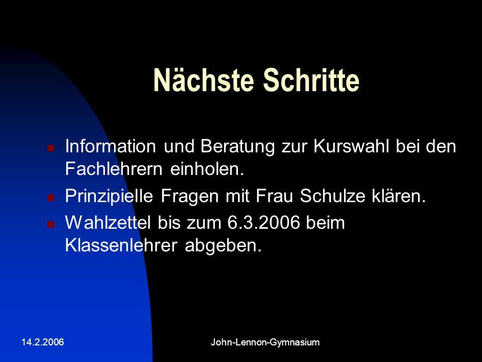 14.2.2006John-Lennon-Gymnasium Nächste Schritte Information und Beratung zur Kurswahl bei den Fachlehrern einholen.