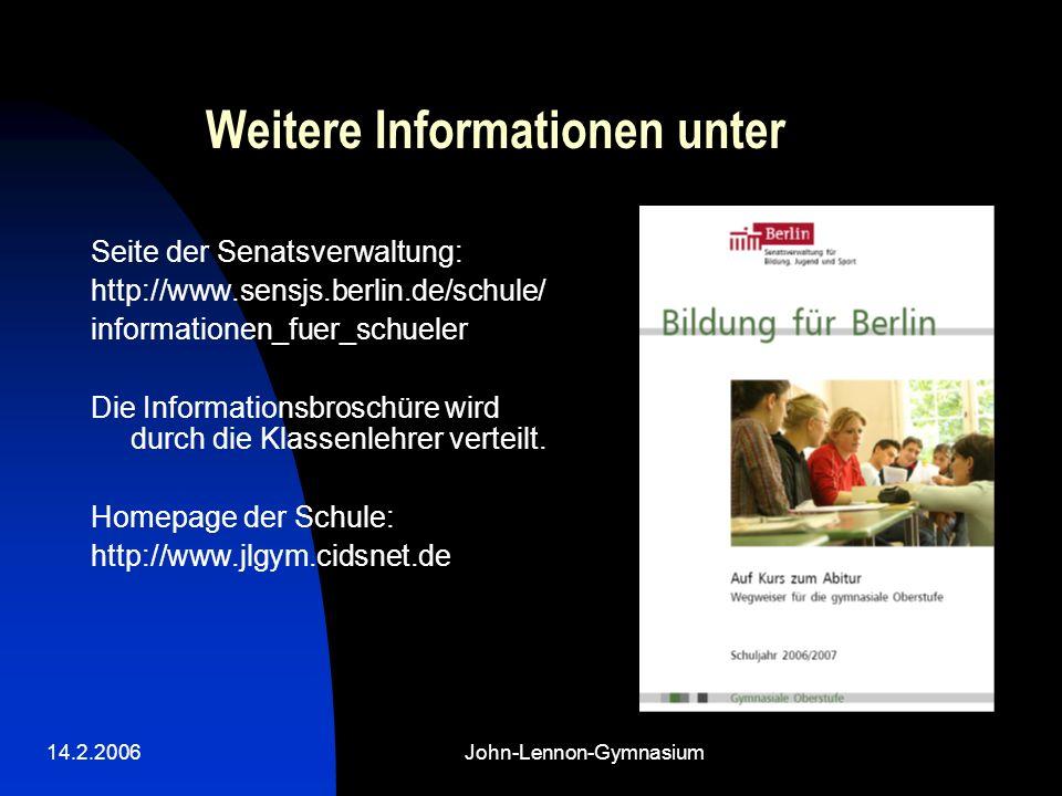 14.2.2006John-Lennon-Gymnasium Weitere Informationen unter Seite der Senatsverwaltung: http://www.sensjs.berlin.de/schule/ informationen_fuer_schueler Die Informationsbroschüre wird durch die Klassenlehrer verteilt.