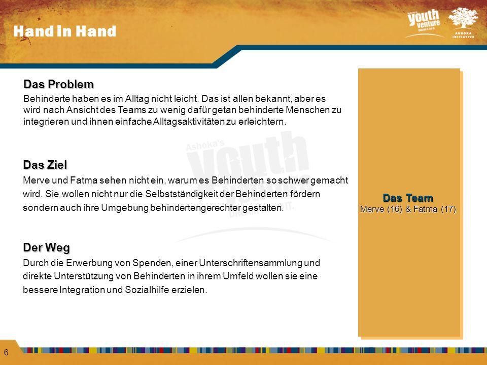 Hand in Hand 6 Das Problem Behinderte haben es im Alltag nicht leicht. Das ist allen bekannt, aber es wird nach Ansicht des Teams zu wenig dafür getan