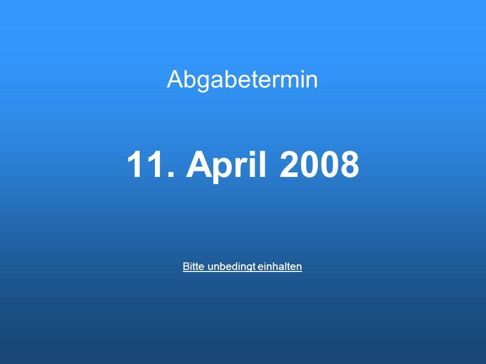 Abgabetermin 11. April 2008 Bitte unbedingt einhalten