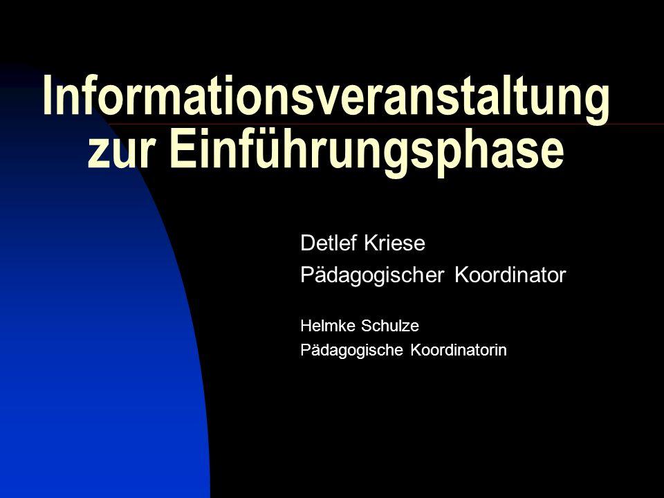 Informationsveranstaltung zur Einführungsphase Detlef Kriese Pädagogischer Koordinator Helmke Schulze Pädagogische Koordinatorin