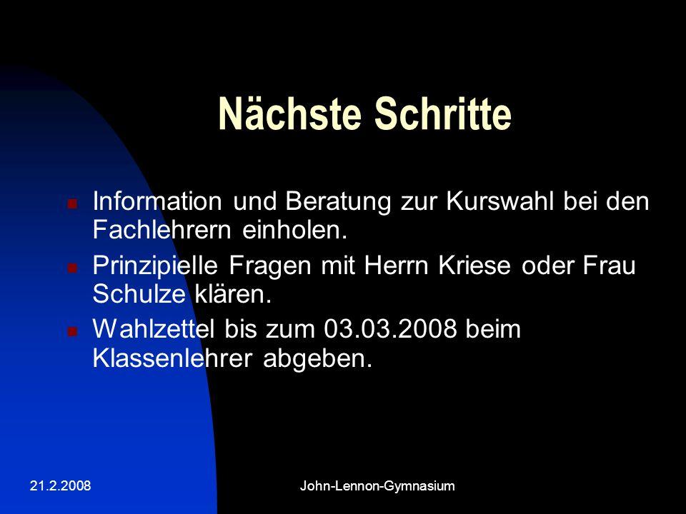 21.2.2008John-Lennon-Gymnasium Nächste Schritte Information und Beratung zur Kurswahl bei den Fachlehrern einholen.