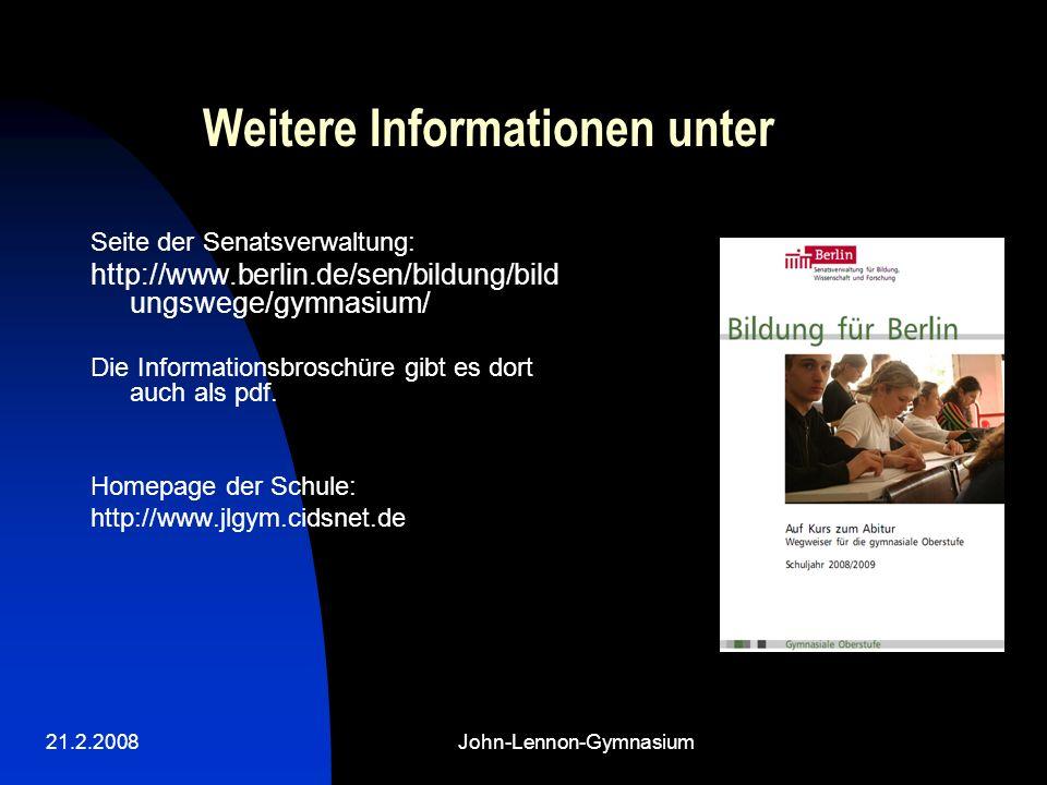 21.2.2008John-Lennon-Gymnasium Weitere Informationen unter Seite der Senatsverwaltung: http://www.berlin.de/sen/bildung/bild ungswege/gymnasium/ Die Informationsbroschüre gibt es dort auch als pdf.