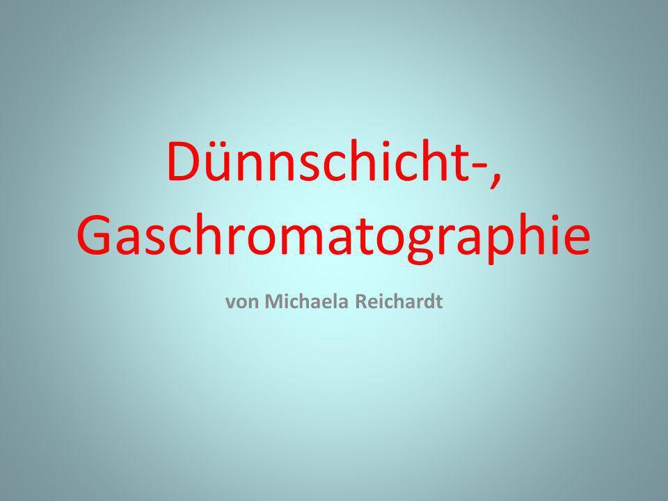 Dünnschicht-, Gaschromatographie von Michaela Reichardt