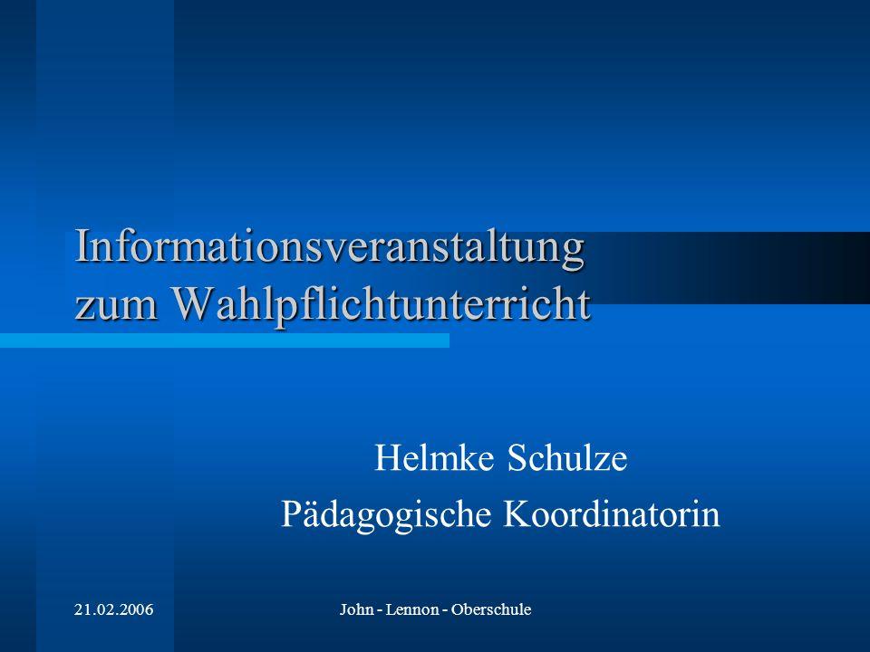 21.02.2006John - Lennon - Oberschule Helmke Schulze Pädagogische Koordinatorin Informationsveranstaltung zum Wahlpflichtunterricht