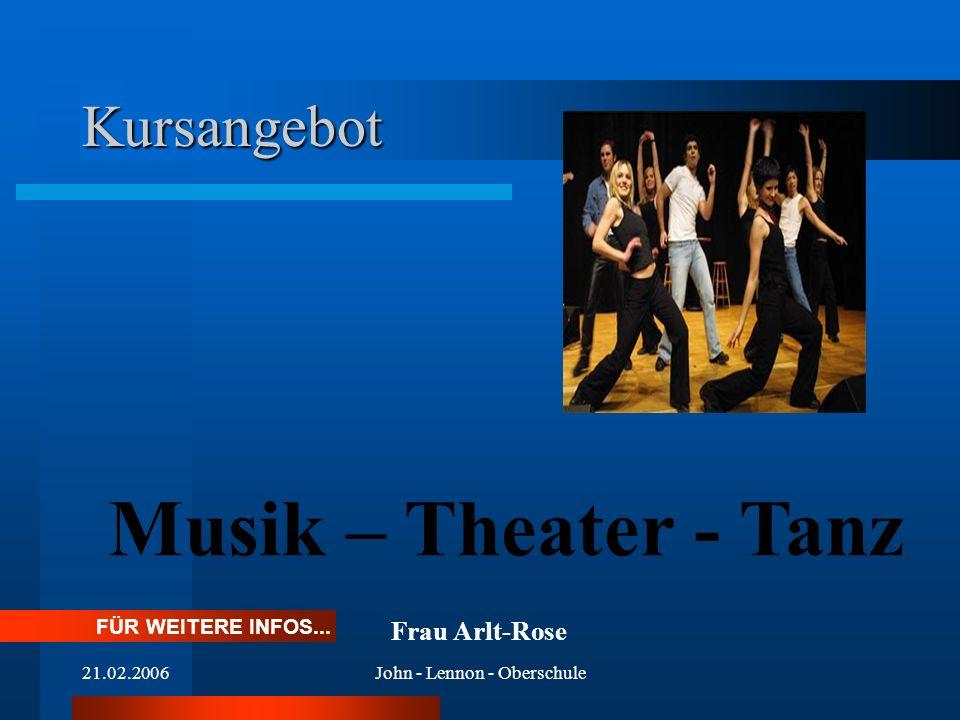 21.02.2006John - Lennon - Oberschule Kursangebot Musik – Theater - Tanz FÜR WEITERE INFOS... Frau Arlt-Rose