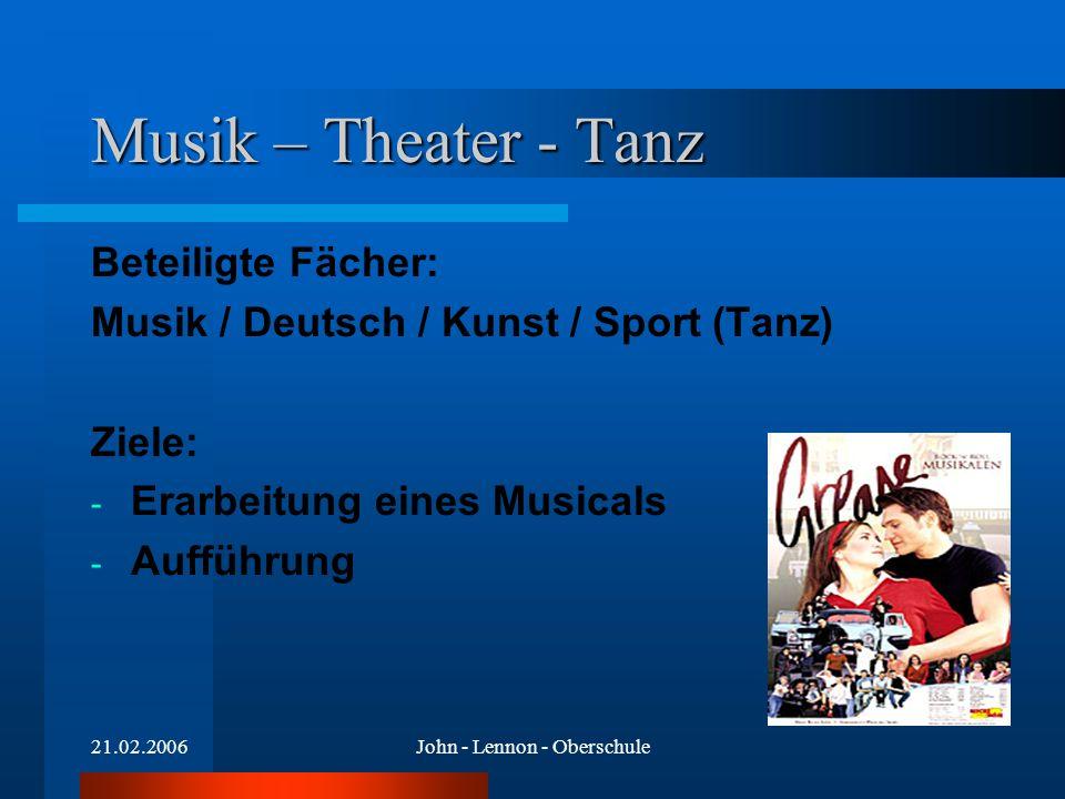 21.02.2006John - Lennon - Oberschule Musik – Theater - Tanz Beteiligte Fächer: Musik / Deutsch / Kunst / Sport (Tanz) Ziele: - Erarbeitung eines Music