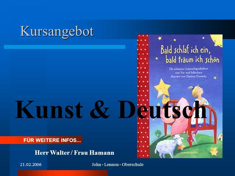21.02.2006John - Lennon - Oberschule Kursangebot Kunst & Deutsch FÜR WEITERE INFOS... Herr Walter / Frau Hamann