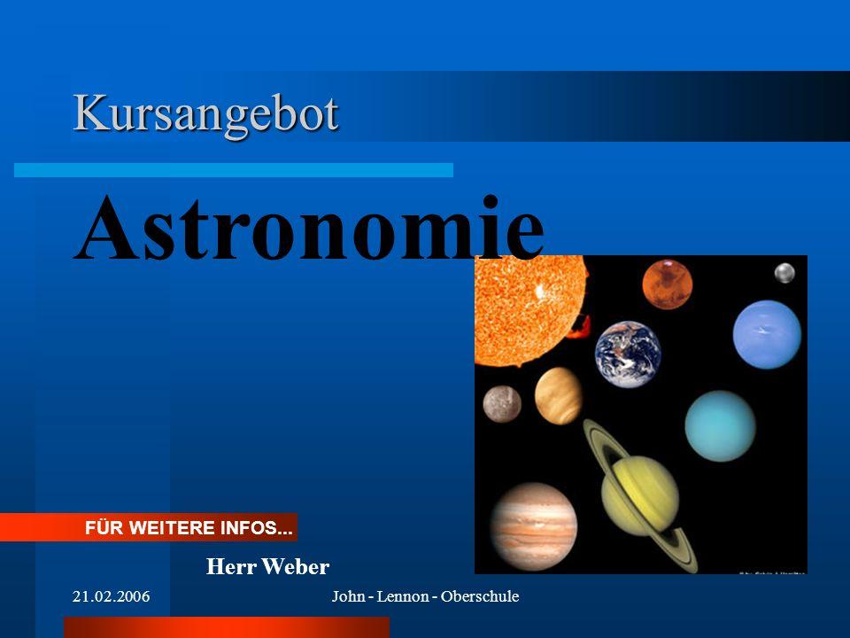 21.02.2006John - Lennon - Oberschule Kursangebot Astronomie FÜR WEITERE INFOS... Herr Weber