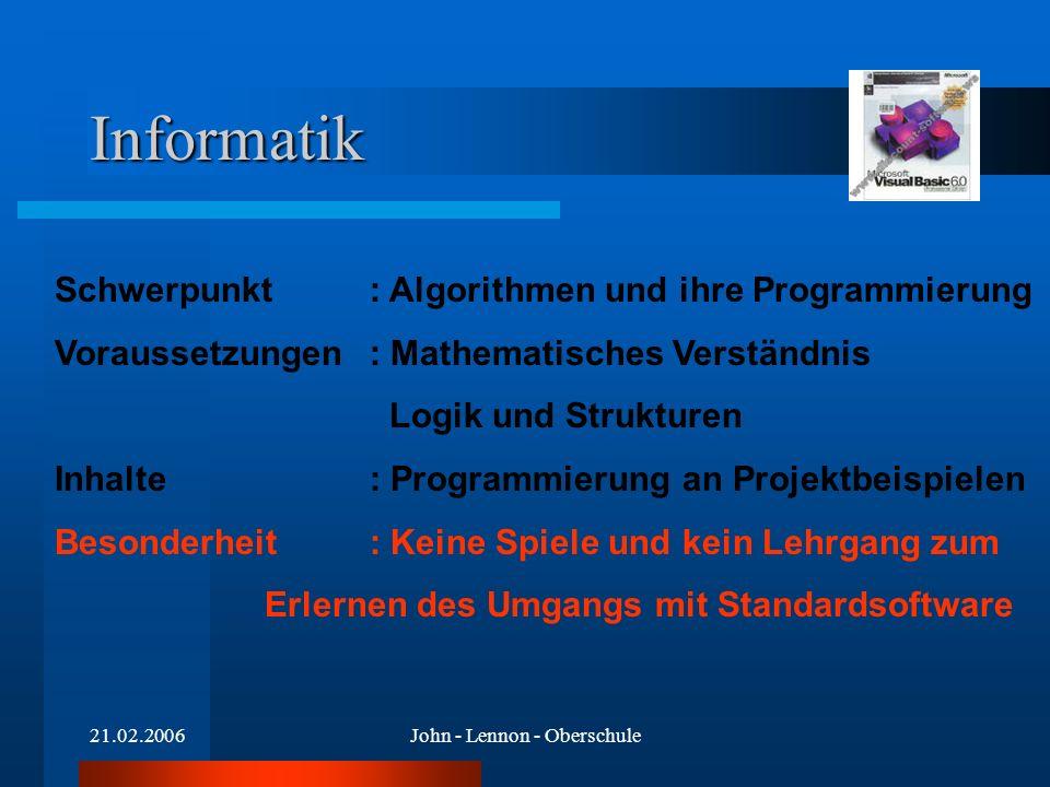 21.02.2006John - Lennon - Oberschule Informatik Schwerpunkt: Algorithmen und ihre Programmierung Voraussetzungen : Mathematisches Verständnis Logik un