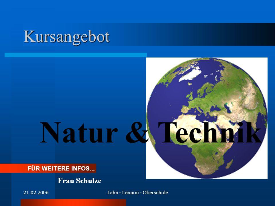 21.02.2006John - Lennon - Oberschule Kursangebot Natur & Technik FÜR WEITERE INFOS... Frau Schulze