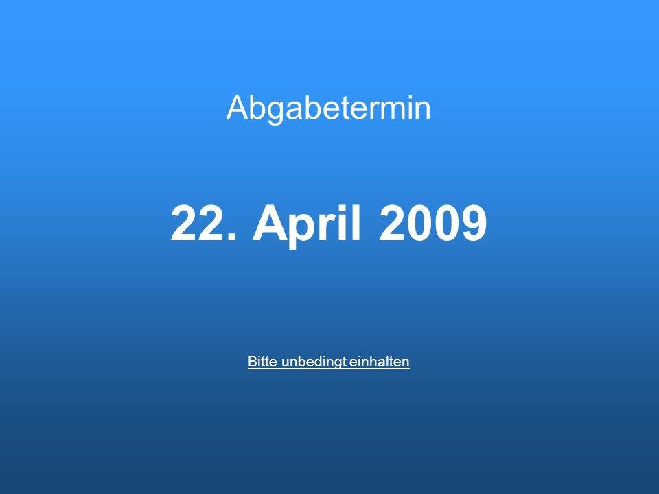 Abgabetermin 22. April 2009 Bitte unbedingt einhalten