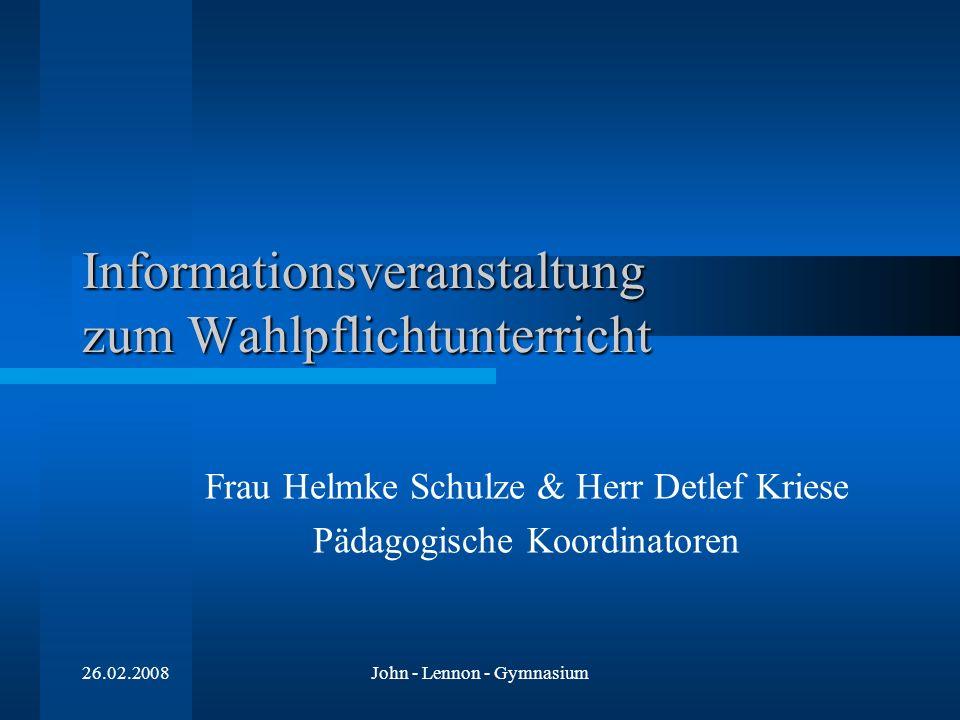 26.02.2008John - Lennon - Gymnasium Frau Helmke Schulze & Herr Detlef Kriese Pädagogische Koordinatoren Informationsveranstaltung zum Wahlpflichtunterricht