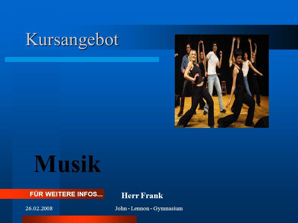 26.02.2008John - Lennon - Gymnasium Kursangebot Musik FÜR WEITERE INFOS... Herr Frank