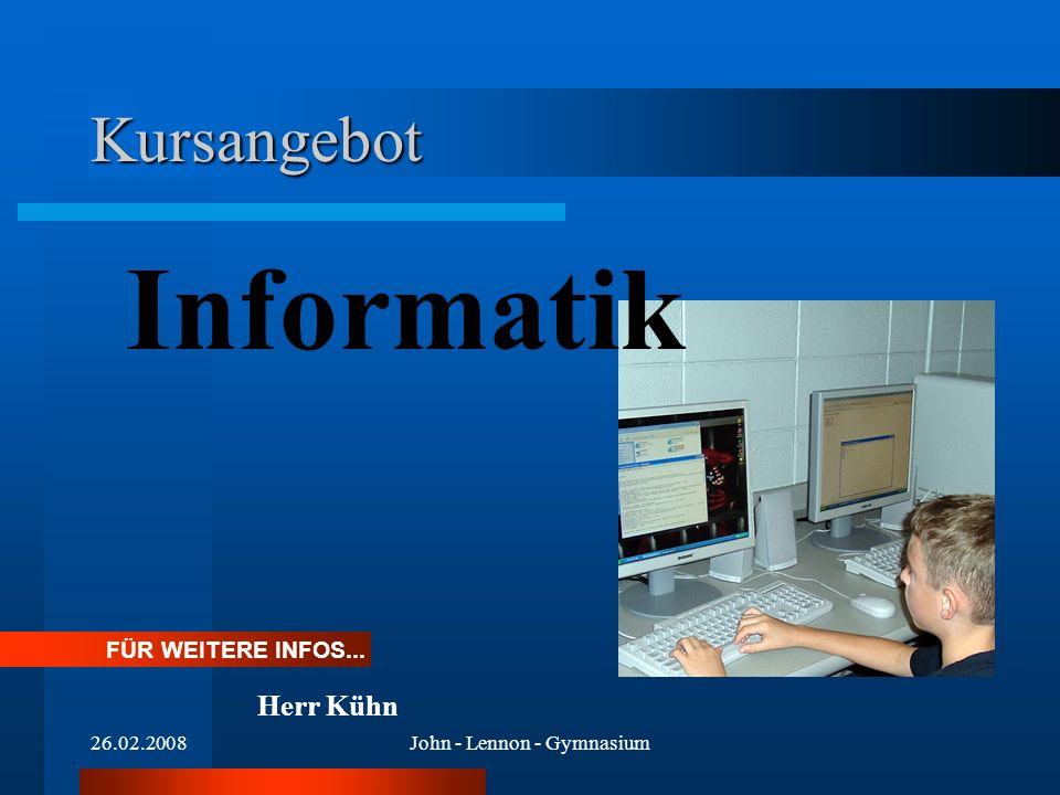 26.02.2008John - Lennon - Gymnasium Kursangebot Informatik FÜR WEITERE INFOS... Herr Kühn