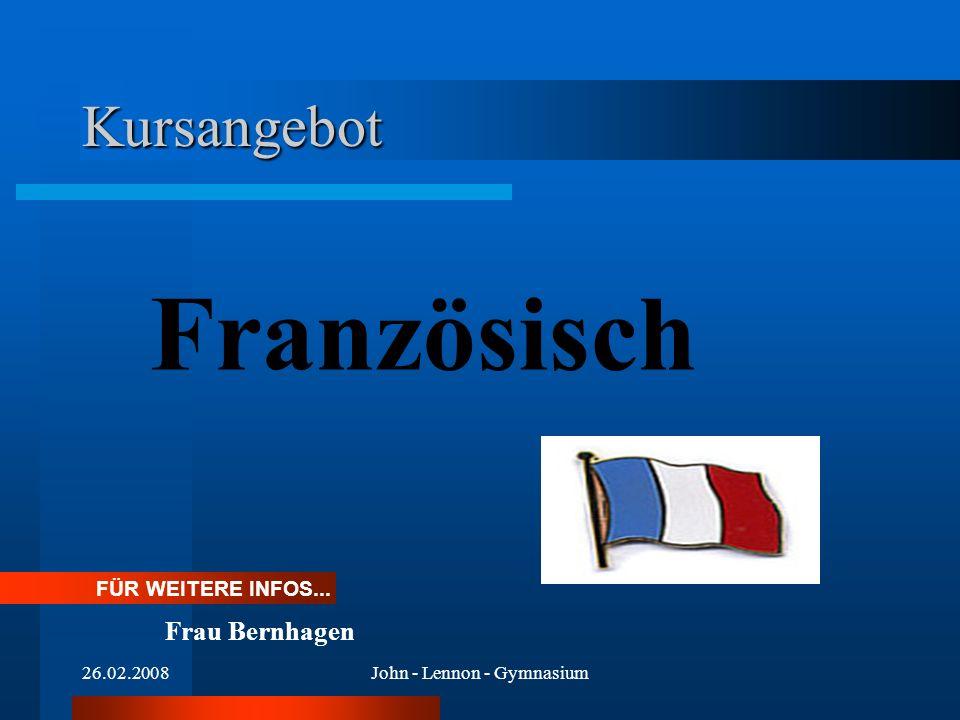 26.02.2008John - Lennon - Gymnasium Kursangebot Französisch FÜR WEITERE INFOS... Frau Bernhagen