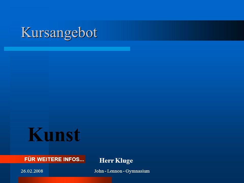 26.02.2008John - Lennon - Gymnasium Kursangebot Kunst FÜR WEITERE INFOS... Herr Kluge