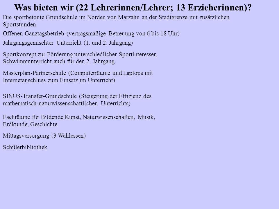 Was bieten wir (22 Lehrerinnen/Lehrer; 13 Erzieherinnen)? Die sportbetonte Grundschule im Norden von Marzahn an der Stadtgrenze mit zusätzlichen Sport