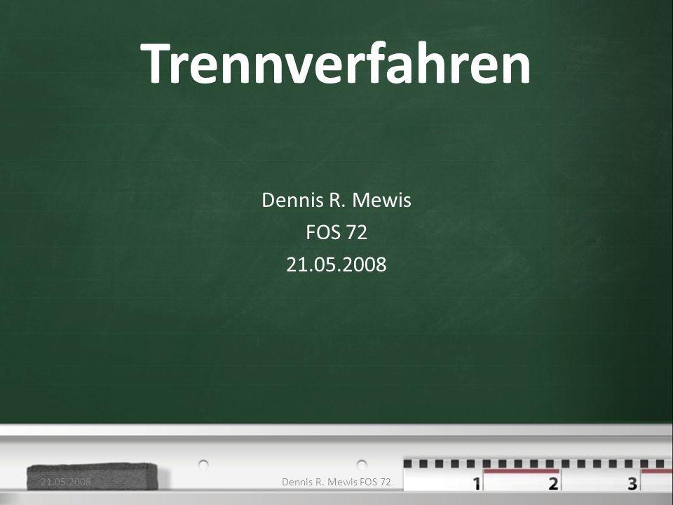 Trennverfahren Dennis R. Mewis FOS 72 21.05.2008 Dennis R. Mewis FOS 72