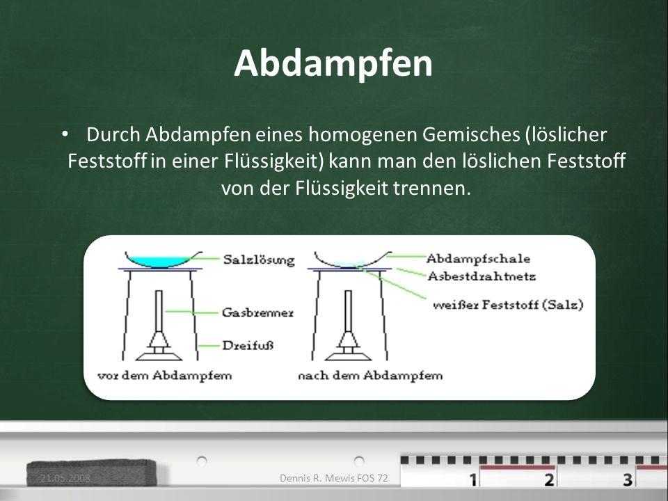 Abdampfen Durch Abdampfen eines homogenen Gemisches (löslicher Feststoff in einer Flüssigkeit) kann man den löslichen Feststoff von der Flüssigkeit tr