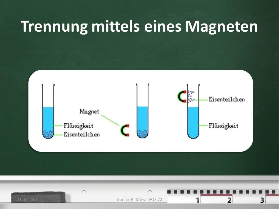 Trennung mittels eines Magneten 21.05.2008Dennis R. Mewis FOS 72