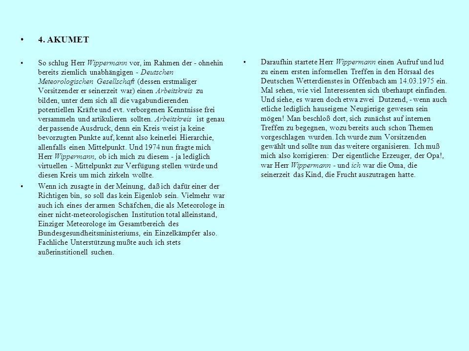 So schlug Herr Wippermann vor, im Rahmen der - ohnehin bereits ziemlich unabhängigen - Deutschen Meteorologischen Gesellschaft (dessen erstmaliger Vorsitzender er seinerzeit war) einen Arbeitskreis zu bilden, unter dem sich all die vagabundierenden potentiellen Kräfte und evt.