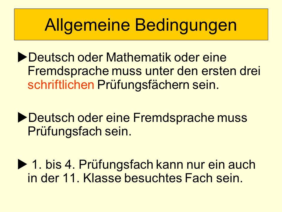 Allgemeine Bedingungen Deutsch oder Mathematik oder eine Fremdsprache muss unter den ersten drei schriftlichen Prüfungsfächern sein. Deutsch oder eine