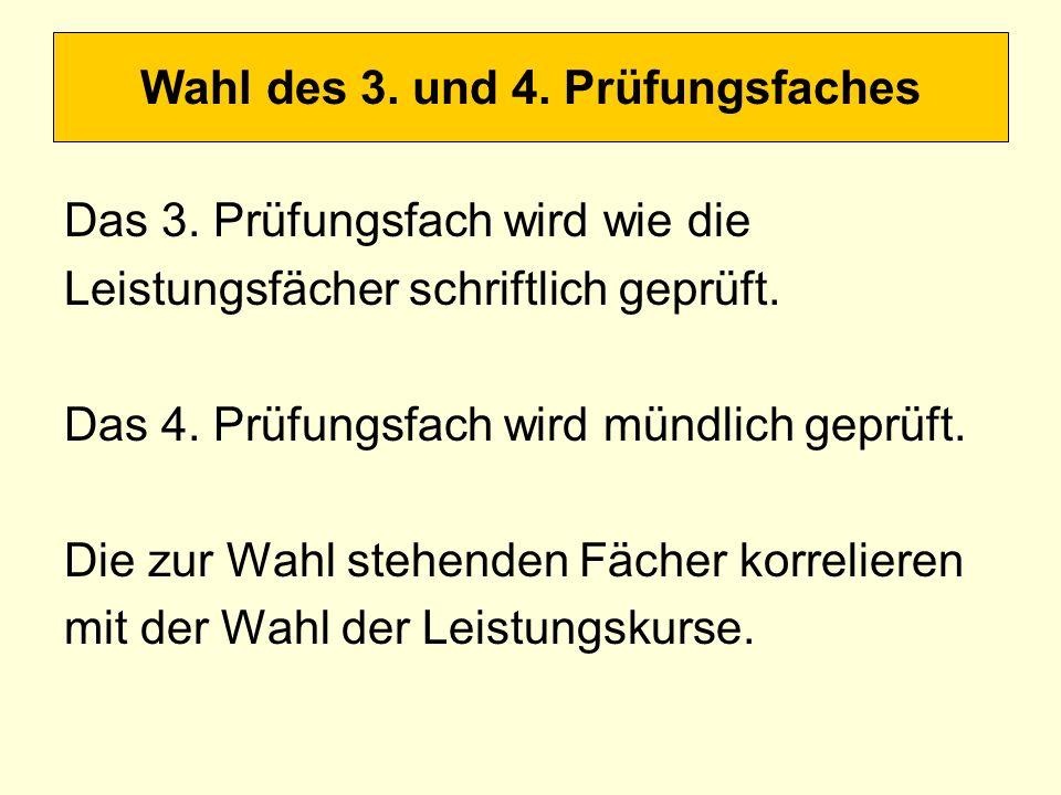 Wahl des 3. und 4. Prüfungsfaches Das 3. Prüfungsfach wird wie die Leistungsfächer schriftlich geprüft. Das 4. Prüfungsfach wird mündlich geprüft. Die