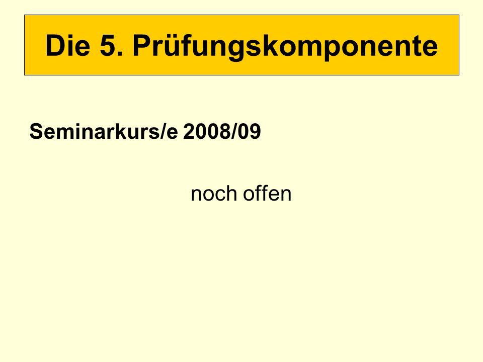 Seminarkurs/e 2008/09 noch offen Die 5. Prüfungskomponente