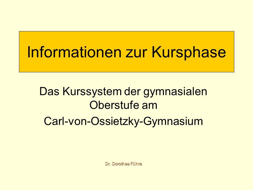Informationen zur Kursphase Das Kurssystem der gymnasialen Oberstufe am Carl-von-Ossietzky-Gymnasium Dr. Dorothea Führe