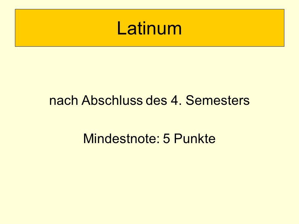 nach Abschluss des 4. Semesters Mindestnote: 5 Punkte Latinum