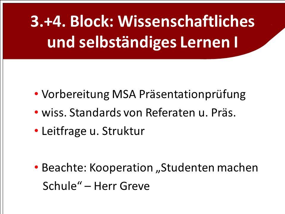 3.+4. Block: Wissenschaftliches und selbständiges Lernen I Vorbereitung MSA Präsentationprüfung wiss. Standards von Referaten u. Präs. Leitfrage u. St
