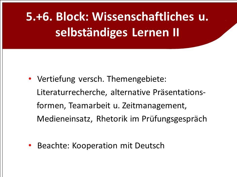5.+6. Block: Wissenschaftliches u. selbständiges Lernen II Vertiefung versch. Themengebiete: Literaturrecherche, alternative Präsentations- formen, Te