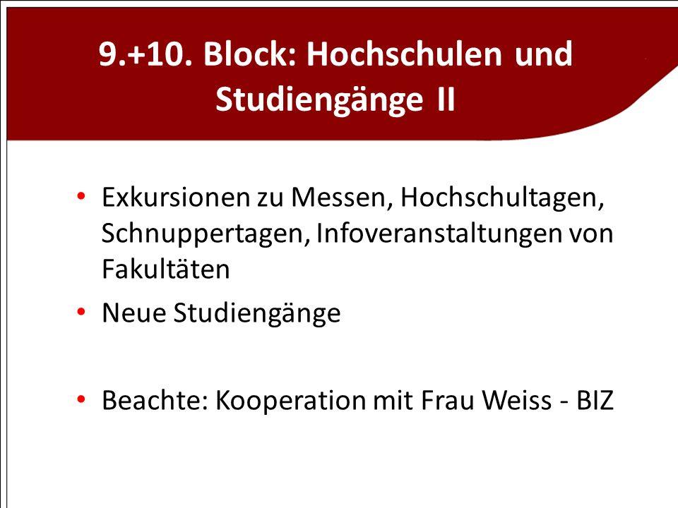 9.+10. Block: Hochschulen und Studiengänge II Exkursionen zu Messen, Hochschultagen, Schnuppertagen, Infoveranstaltungen von Fakultäten Neue Studiengä
