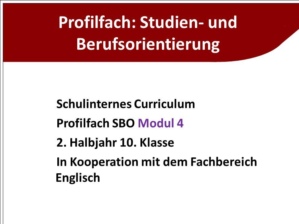 Profilfach: Studien- und Berufsorientierung Schulinternes Curriculum Profilfach SBO Modul 4 2. Halbjahr 10. Klasse In Kooperation mit dem Fachbereich