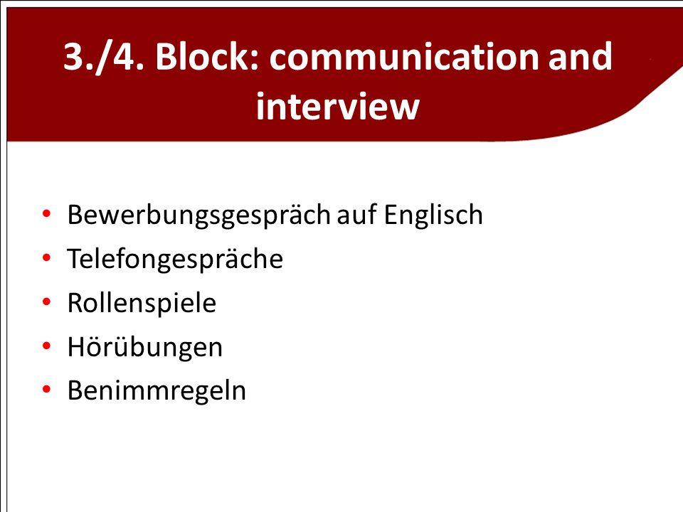 3./4. Block: communication and interview Bewerbungsgespräch auf Englisch Telefongespräche Rollenspiele Hörübungen Benimmregeln
