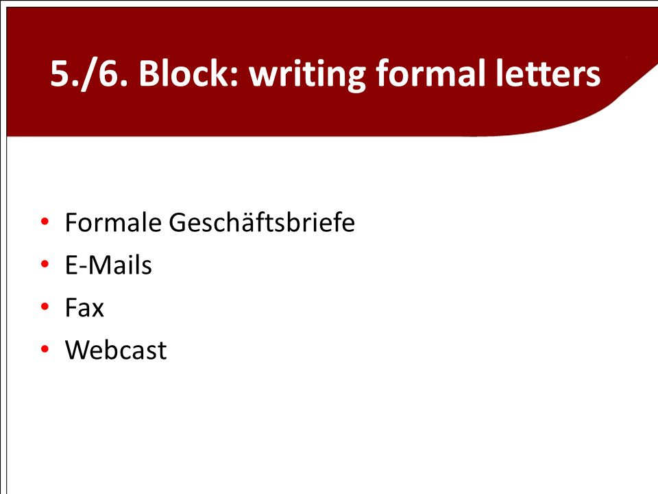 5./6. Block: writing formal letters Formale Geschäftsbriefe E-Mails Fax Webcast
