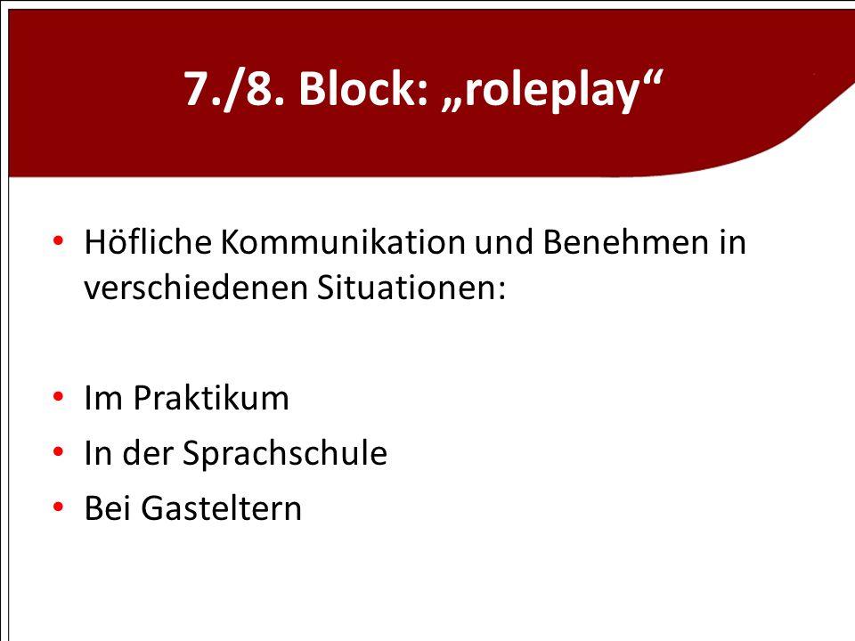 7./8. Block: roleplay Höfliche Kommunikation und Benehmen in verschiedenen Situationen: Im Praktikum In der Sprachschule Bei Gasteltern