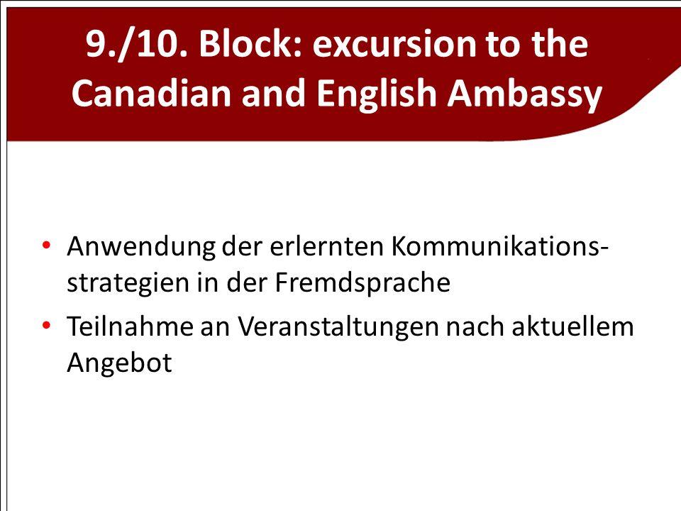9./10. Block: excursion to the Canadian and English Ambassy Anwendung der erlernten Kommunikations- strategien in der Fremdsprache Teilnahme an Verans