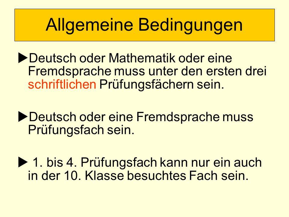 Deutsch oder Mathematik oder eine Fremdsprache muss unter den ersten drei schriftlichen Prüfungsfächern sein. Deutsch oder eine Fremdsprache muss Prüf