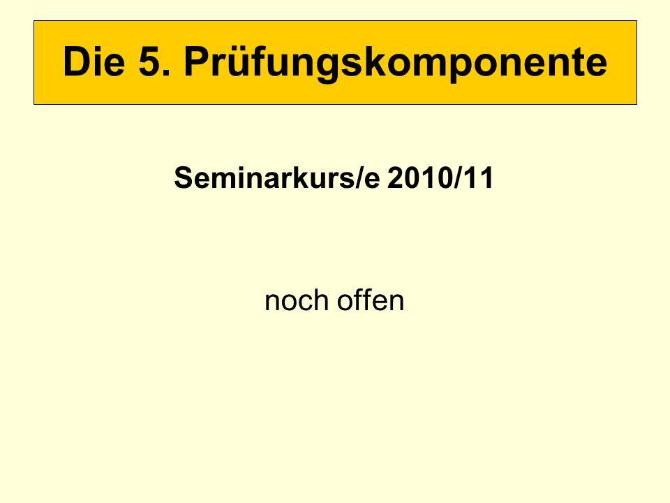 Seminarkurs/e 2010/11 noch offen Die 5. Prüfungskomponente
