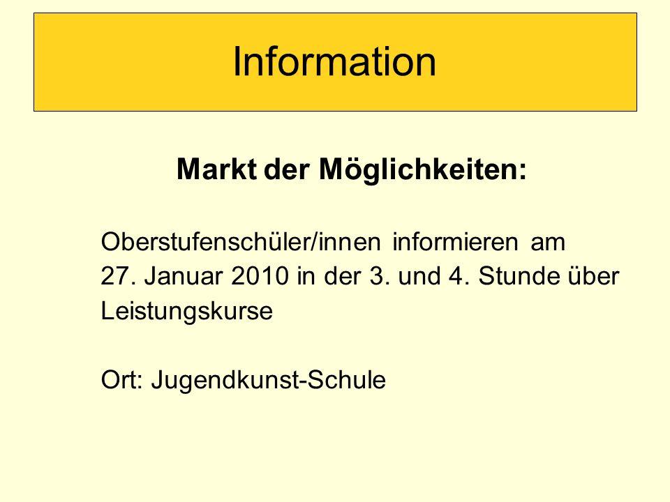 Information Markt der Möglichkeiten: Oberstufenschüler/innen informieren am 27. Januar 2010 in der 3. und 4. Stunde über Leistungskurse Ort: Jugendkun