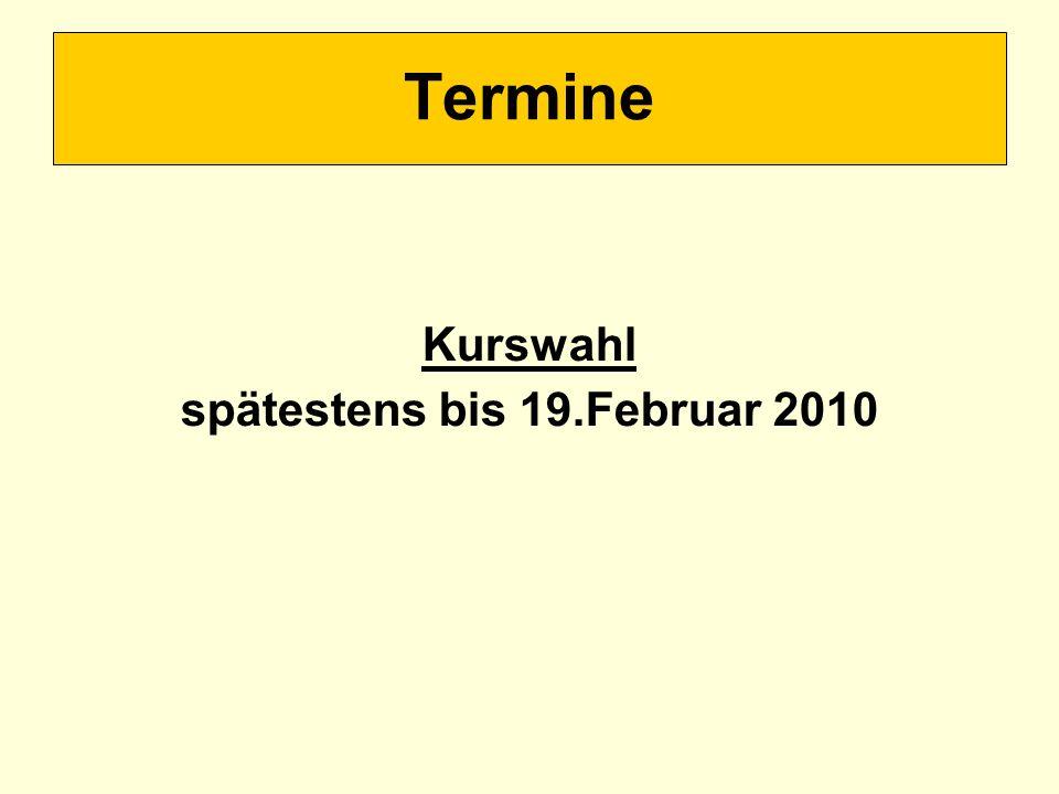 Kurswahl spätestens bis 19.Februar 2010 Termine
