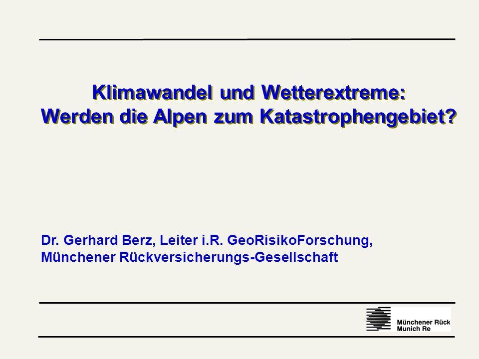 Klimawandel und Wetterextreme: Werden die Alpen zum Katastrophengebiet? Klimawandel und Wetterextreme: Werden die Alpen zum Katastrophengebiet? Dr. Ge